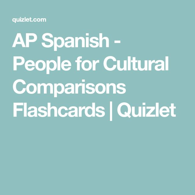 AP Spanish - People for Cultural Comparisons Flashcards | Quizlet