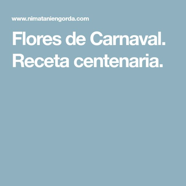 Flores de Carnaval. Receta centenaria.