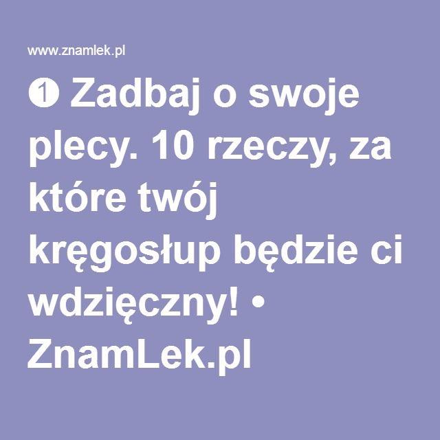 ➊ Zadbaj o swoje plecy. 10 rzeczy, za które twój kręgosłup będzie ci wdzięczny! • ZnamLek.pl