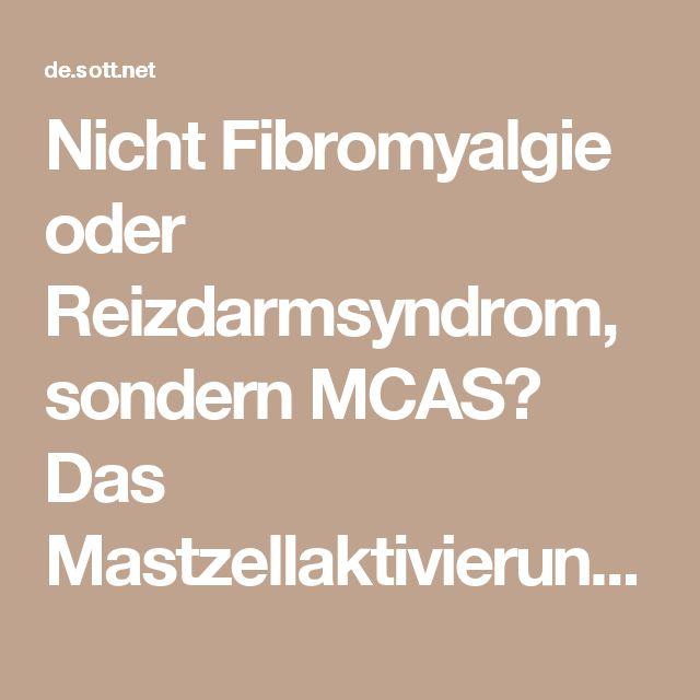 Nicht Fibromyalgie oder Reizdarmsyndrom, sondern MCAS? Das Mastzellaktivierungssyndrom -- Gesundheit & Wohlbefinden -- Sott.net