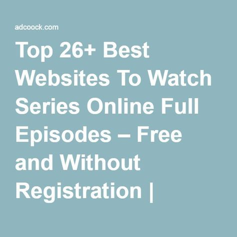 Top 26+ Best Websites To Watch Series Online Full Episodes – Free and Without Registration   UPDATED