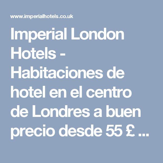 Imperial London Hotels - Habitaciones de hotel en el centro de Londres a buen precio desde 55 £ por noche | Imperial Hotels
