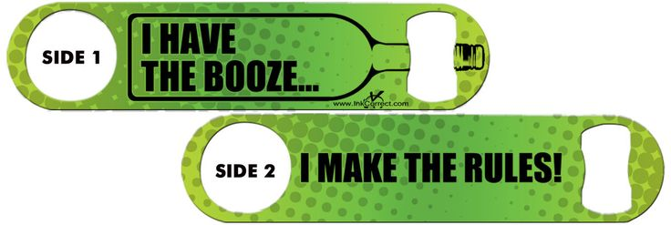 Bartender Bottle Opener: I Have The Booze...  + Add Name Or Text Free!