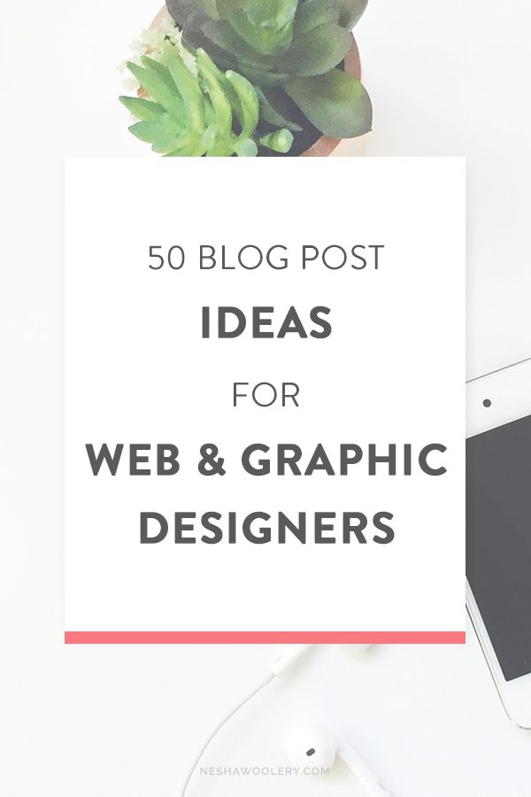 50 Blog Post Ideas For Web & Graphic Designers — Nesha Woolery