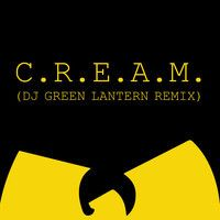 "Wu - Tang Clan  ""C.R.E.A.M""  (DJ Green Lantern Remix) by DJ Green Lantern on SoundCloud"