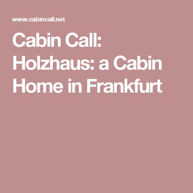 Cabin Call: Holzhaus: a Cabin Home in Frankfurt