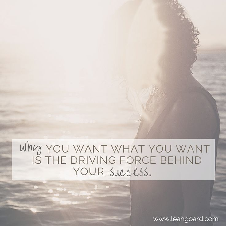 WHY you want what you want is the driving force behind your success