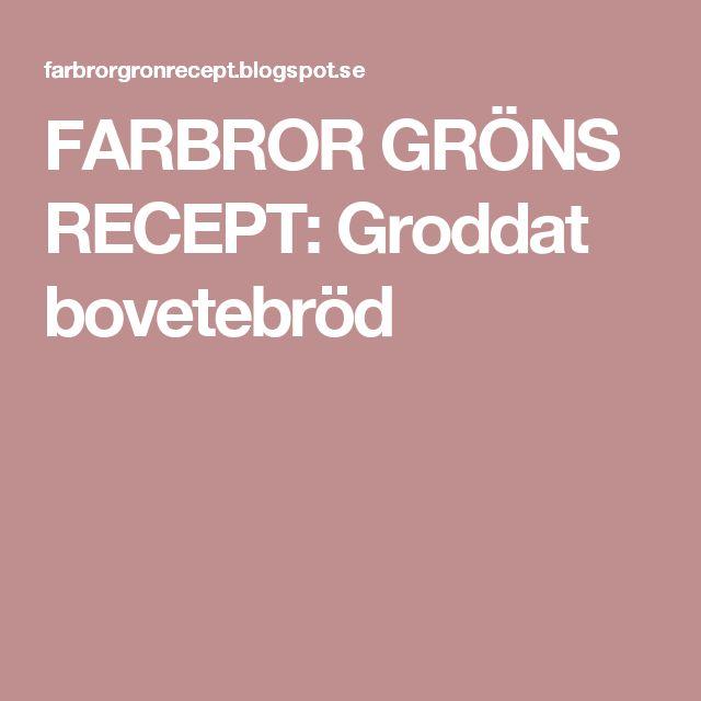FARBROR GRÖNS RECEPT: Groddat bovetebröd