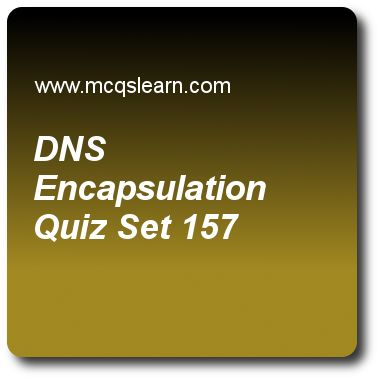 DNS Encapsulation Quizzes: computer networks Quiz 157 Questions and Answers - Practice networking quizzes based questions and answers to study dns encapsulation quiz with answers. Practice MCQs to test learning on dns encapsulation, snmp protocol, destination address, unicast routing protocols, ieee 802.11 standards quizzes. Online dns encapsulation worksheets has study guide as a root server's zone is entire, answer key with answers as stp tree, dns tree, hosttree and sub-tree to test…