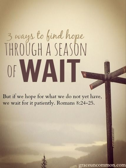 One of the greatest lessons is learning to wait on God. Here are 3 ways to find hope & comfort while you wait.