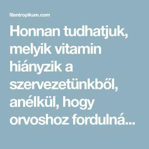 Honnan tudhatjuk, melyik vitamin hiányzik a szervezetünkből, anélkül, hogy orvoshoz fordulnánk? - Filantropikum.com