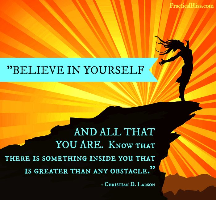 "Courage Quote by Christian D. Larson via PracticalBliss.com:  ""Believe in yourself and all that you are. Know that there is something inside you that is greater than any obstacle."" ~ Christian D. Larson"