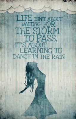 Life isnt about waiting for the storm to pass, its learning to dance in the rain