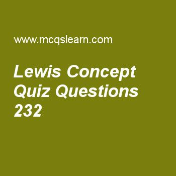 Learn quiz on lewis concept, chemistry quiz 232 to practice. Free chemistry MCQs questions and answers to learn lewis concept MCQs with answers. Practice MCQs to test knowledge on lewis concept, charles law, crystallization, spin quantum number worksheets.  Free lewis concept worksheet has multiple choice quiz questions as elements of vii-a are good, answer key with choices as losers of electrons, no effect, gainer of electrons and none to test study skills. For eLearning, study online...