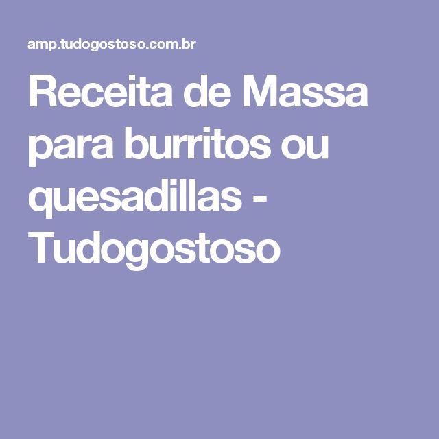 Receita de Massa para burritos ou quesadillas - Tudogostoso