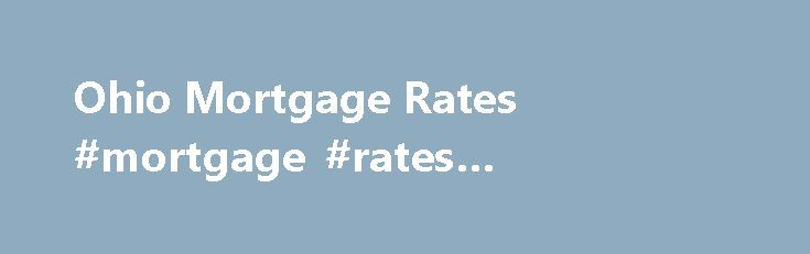 Ohio Mortgage Rates #mortgage #rates #comparison http://mortgages.remmont.com/ohio-mortgage-rates-mortgage-rates-comparison/  #mortgage rates cincinnati # Ohio Mortgage Rates Securing Low Ohio Mortgage Rates rhe Ohio Home Finance Agency The Ohio Home Finance Agency is a non-profit organization that helps Ohio residents finance home purchases and secure low OH mortgage interest rates. … Continue reading →