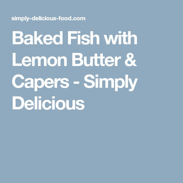 Baked Fish with Lemon Butter & Capers - Simply Delicious