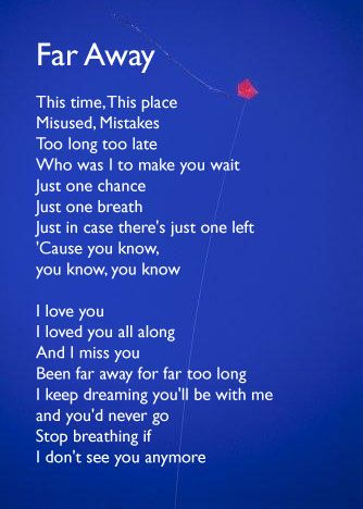 "Far Away Lyrics | Nickelback. I still cry when I hear this song, not as bad now. Took me 3 years to ""move on"""