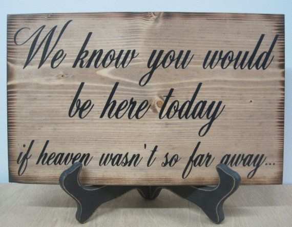 For our memory table.  Wedding Sign Memorial Rustic Country We know you would be Here Today if Heaven Wasnt so Far Away via Etsy