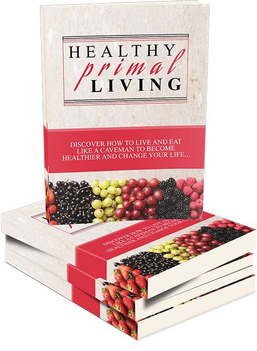 Healthy Primal Living -   Do You Want To Feel Better, Look Better, And Get Healthier? Discover How To Live And Eat Like A Caveman To Become Healthier And Change Your Life!