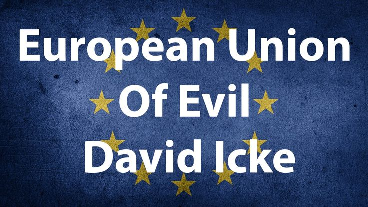 European Union of Evil - David Icke