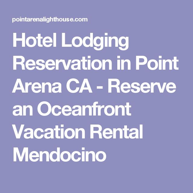 Hotel Lodging Reservation in Point Arena CA - Reserve an Oceanfront Vacation Rental Mendocino