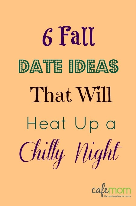 6 Fall Date Ideas That Will Heat Up a Chilly Night! Try these with your husband or boyfriend!