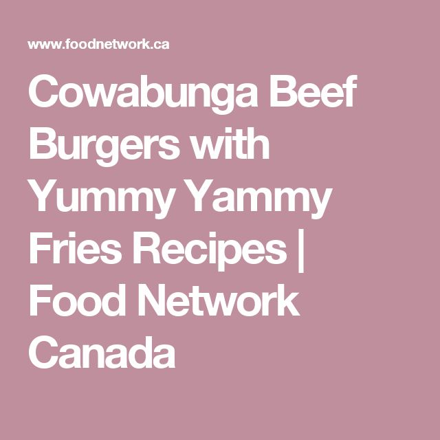 Cowabunga Beef Burgers with Yummy Yammy Fries Recipes | Food Network Canada