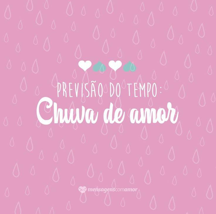 Previsão do tempo: chuva de amor. #mensagenscomamor #frases #quotes #sentimentos #pessoas #vida #reflexões #previsãodotempo #chuvadeamor