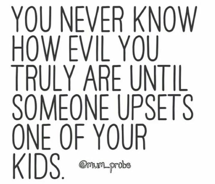 Yup ... I can take a lot of bs ... but mess with my kid and I will kick your face off.