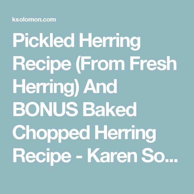 Pickled Herring Recipe (From Fresh Herring) And BONUS Baked Chopped Herring Recipe - Karen Solomon - Food Writer/Cookbook Author
