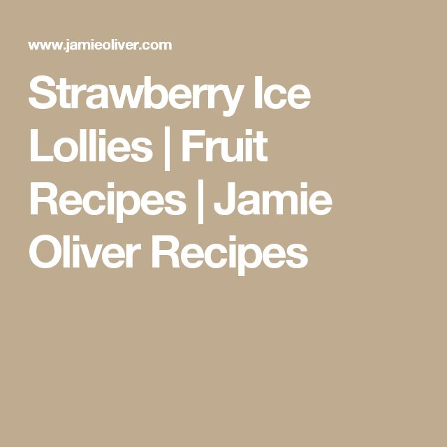 Strawberry Ice Lollies | Fruit Recipes | Jamie Oliver Recipes