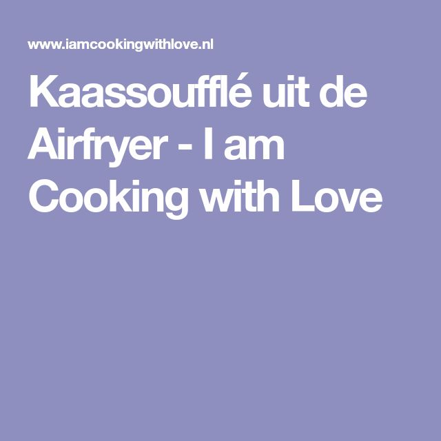 Kaassoufflé uit de Airfryer - I am Cooking with Love