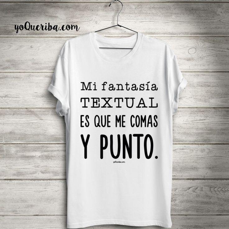 """Camiseta """"Mi Fantasía Textual...""""  Nueva camiseta en edición limitada, """"Mi fantasía textual es que me comas y punto"""".  Disponibles en tres colores.  Elije la tuya para hombre o para mujer.  Manga corta."""