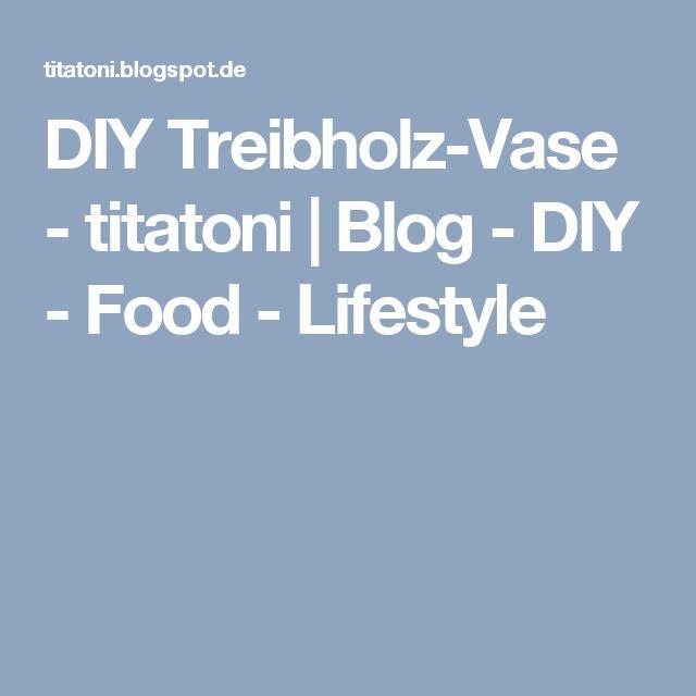 DIY Treibholz-Vase - titatoni | Blog - DIY - Food - Lifestyle