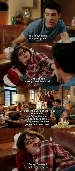 Cool it on the Lord of Rings references... NEW GIRL is the best!