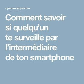 Remark savoir si quelqu'un te surveille par l'intermédiaire de ton smartph…