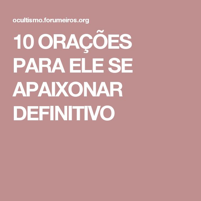10 ORAÇÕES PARA ELE SE APAIXONAR DEFINITIVO
