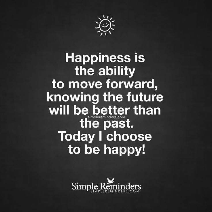 Today I choose to be happy Happiness is the ability to