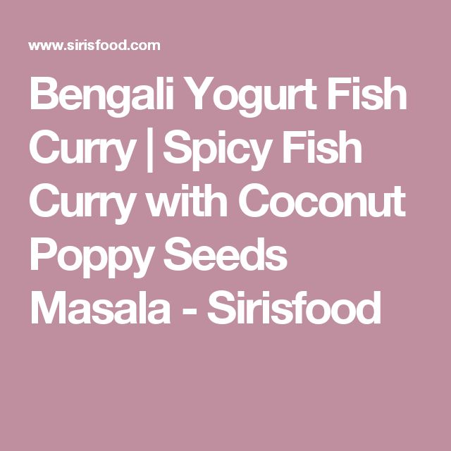 Bengali Yogurt Fish Curry | Spicy Fish Curry with Coconut Poppy Seeds ...