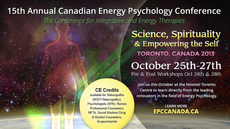 EPC-Canada 2013: Science, Spirituality & Empowering the Self. In its 15th year!  Pre Conference Workshops: Thursday October 24 Main Conference: Friday October 25 to Sunday October 27 Post Conference Workshops: Monday October 28
