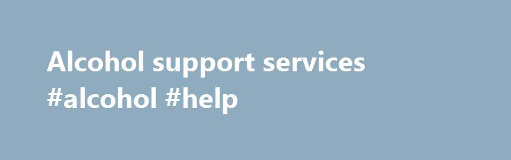 Alcohol support services #alcohol #help http://illinois.remmont.com/alcohol-support-services-alcohol-help/  # Alcohol support services A good place to start is talking to your GP who can refer you to local alcohol services. Alternatively you can contact one of the following organisations: Drinkline Drinkline runs a free, confidential helpline for people who are concerned about their drinking, or someone else's. The purpose of the Drinkline service is to offer free, confidential, accurate and…