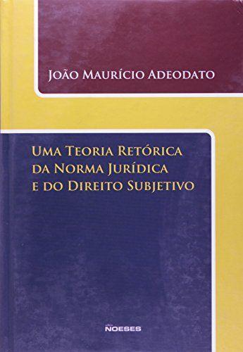 Uma Teoria Retórica Da Norma Jurídica E Do Direito Subjetivo: João Maurício Adeodato: Amazon.com.br: Livros