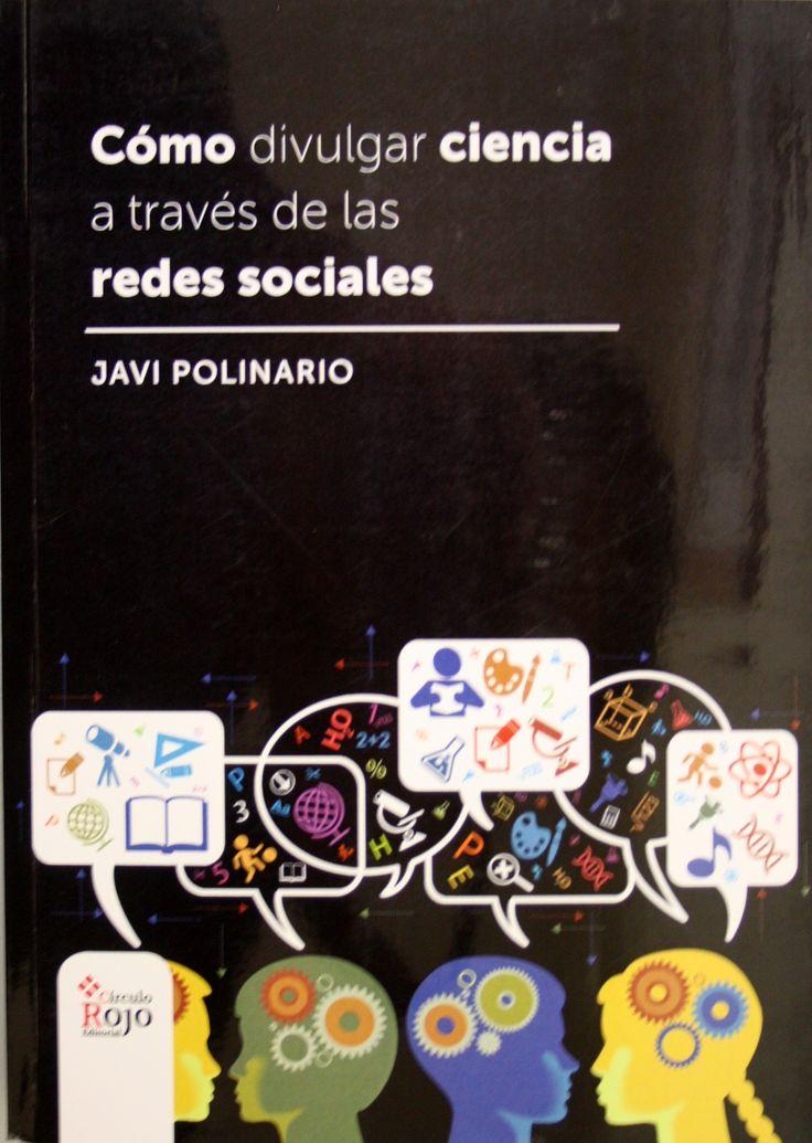 Cómo divulgar ciencia a través de las redes sociales / Javi Polinario. + info: http://editorialcirculorojo.com/como-divulgar-ciencia-a-traves-de-las-redes-sociales/