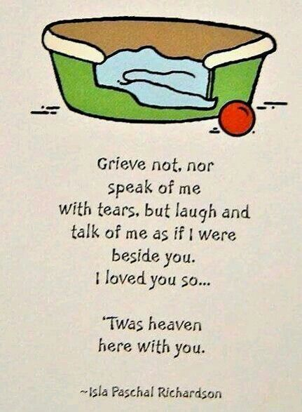 Grieve not, nor speak of me with tears, but laugh and talk of me as if I was beside you. I loved you so... 'twas heaven with you.