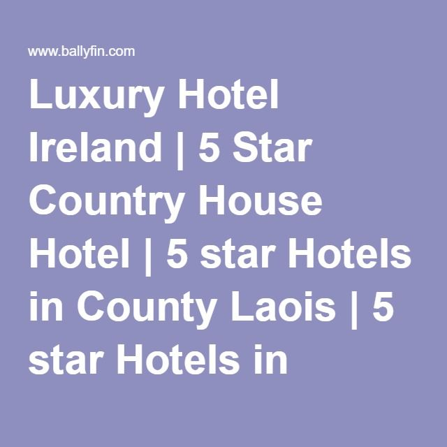 Luxury Hotel Ireland | 5 Star Country House Hotel | 5 star Hotels in County Laois | 5 star Hotels in Ireland