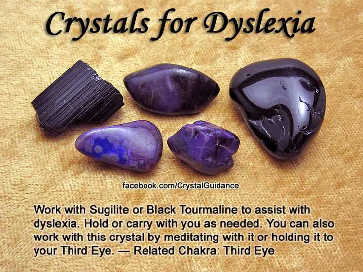 Crystal Guidance: Crystal Tips and Prescriptions - Dyslexia. Top Recommended Crystals: Sugilite or Black Tourmaline. Additional Crystal Recommendations: Scapolite or Sapphire. Dyslexia is associated with the Third Eye chakra.