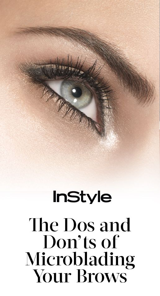 The Do's and Don'ts of Microblading Your Eyebrows from InStyle.com