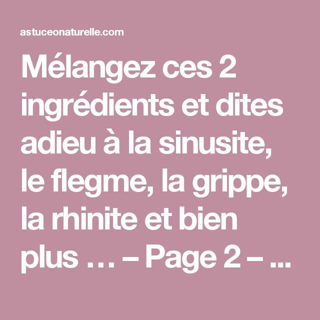Mélangez ces 2 ingrédients et dites adieu à la sinusite, le flegme, la grippe, la rhinite et bien plus … – Page 2 – Astuce O Naturelle