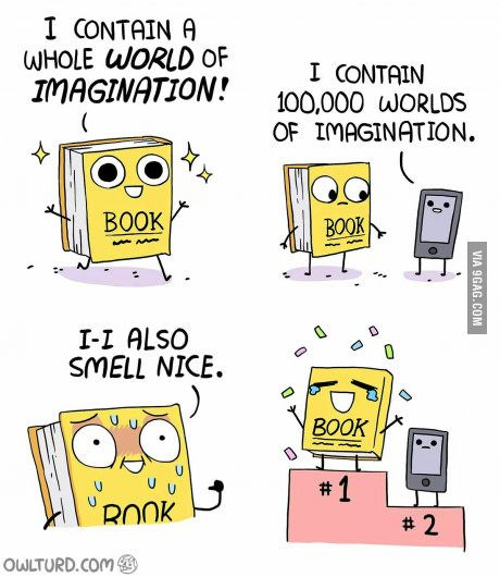 Just a Book<---Reading a book just has its own appeal which digital can't provide